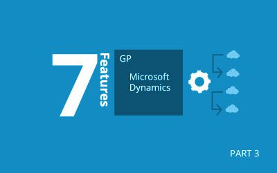 Seven New Features in Microsoft Dynamics GP 2018 R2 (Part 3)