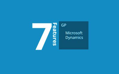 Seven Exciting New Features in Microsoft Dynamics GP 2018 R2